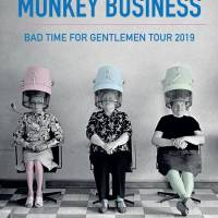 Monkey Business: Bad Time For Gentlemen Tour 2019