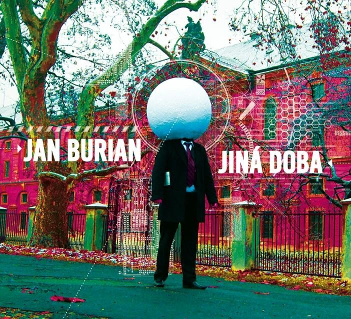 Jan Burian  Jiná doba